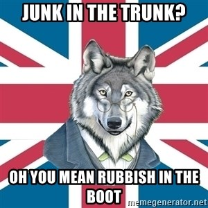 Sir Courage Wolf Esquire - jUNK IN THE TRUNK? OH YOU MEAN RUBBISH IN THE BOOT