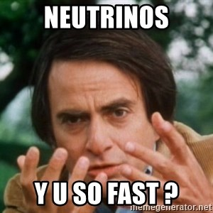 Carl Sagan - Neutrinos y u so fast ?