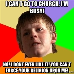 Angry School Boy - I CAN't GO TO CHURCH, I'm BUSY! NO! I DONT EVEN LIKE IT! YOU CAN'T FORCE YOUR RELIGION UPON ME!
