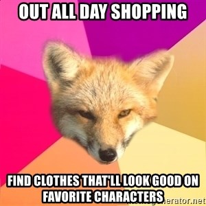 Fandom Fox - out all day shopping find clothes that'll look good on favorite characters