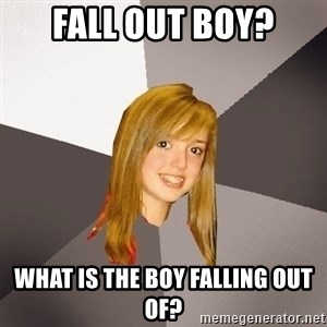 Musically Oblivious 8th Grader - fall out boy? what is the boy falling out of?