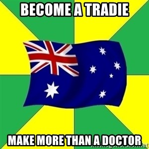 Typical Aussie - Become a tradie make more than a doctor