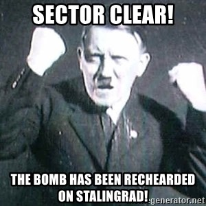 Successful Hitler - SECTOR CLEAR! The bomb has been rechearded on stalingrad!
