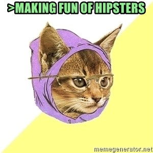 Hipster Kitty - >Making fun of hipsters