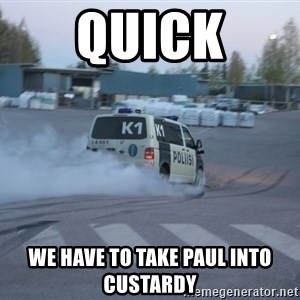 Finnish Police - Quick We have to take Paul into custardy