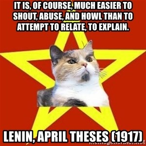 Lenin Cat Red - It is, of course, much easier to shout, abuse, and howl than to attempt to relate, to explain. Lenin, April Theses (1917)
