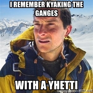 Bear Grylls - I Remember Kyaking the Ganges With a Yhetti
