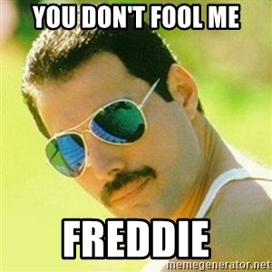 typical Queen Fan - You Don't Fool Me Freddie