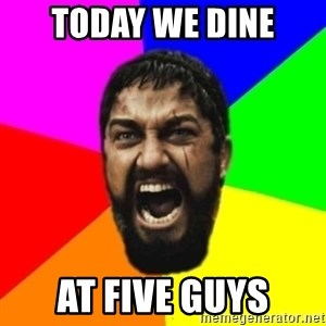 sparta - TODAY WE DINE AT FIVE GUYS
