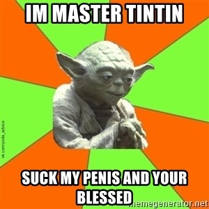 vk.com/yoda_advice - Im master tintin Suck my penis and your blessed