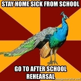Thespian Peacock - Stay Home sick from school go to after school rehearsal