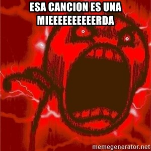 Intense Rage Guy - esa cancion es una mieeeeeeeeeerda