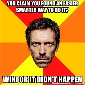 Diagnostic House - You claim you found an easier smarter way to do it? WIKI or it didn't happen