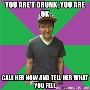 Bad Advice Roommate - You are't Drunk, you are ok Call her now and tell her what you fell