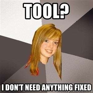 Musically Oblivious 8th Grader - Tool? I don't need anything fixed