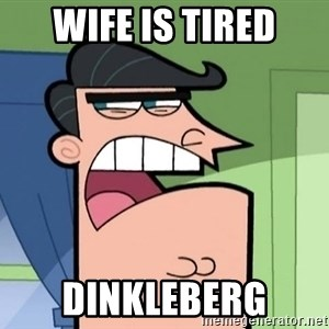Timmys Father - wife is tired dinkleberg
