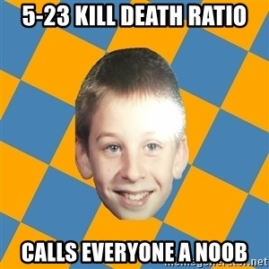 annoying elementary school kid - 5-23 KILL DEATH RATIO CALLS EVERYONE A NOOB