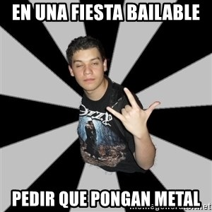 Metal Boy From Hell - EN UNA FIESTA BAILABLE PEDIR QUE PONGAN METAL
