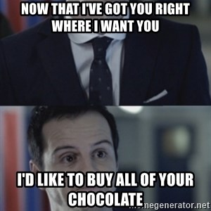 Misleading Moriarty - Now that I've got you right where I want you I'd like to buy all of your chocolate