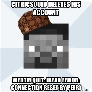 Scumbag Steve (MCF) - citricsquid deletes his account WedTM quit: (Read error: Connection reset by peer)
