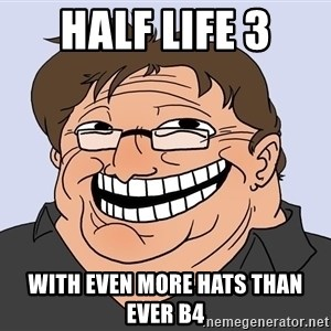 Gabe Newell trollface - HALF LIFE 3 WITH EVEN MORE HATS THAN EVER B4
