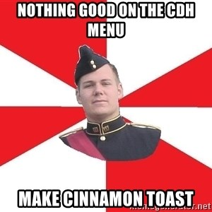 Model Cadet Mike - NOTHING GOOD ON THE cdh MENU MAKE CINNAMON TOAST