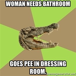 Customer Service Croc - Woman needs bathroom goes pee in dressing room.