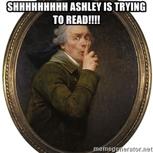 Josep Ducreux Shhh - SHHHHHHHHH ASHLEY IS TRYING TO READ!!!!
