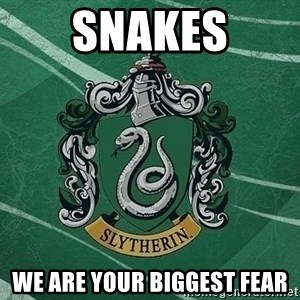 T_Slytherin - snakes we are your biggest fear