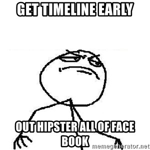 Fuck Yeah - Get Timeline early Out hipster all of face book