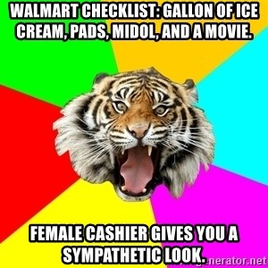 Time Of The Month Tiger - walmart checklist: gallon of ice cream, pads, midol, and a movie. female cashier gives you a sympathetic look.