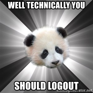 Regretting panda - Well technically you should logout