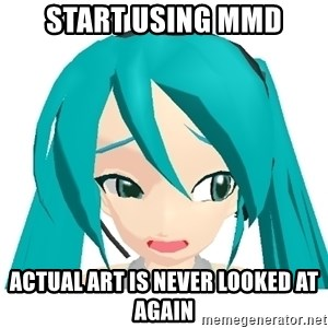 Stupid MMD Users Miku - Start using mmd actual art is never looked at again