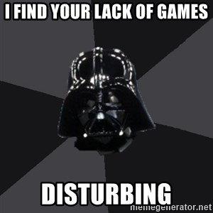 Vader_advice - I find your lack of games Disturbing