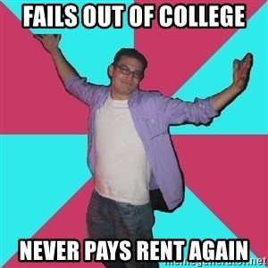 Douchebag Roommate - fails out of college never pays rent again
