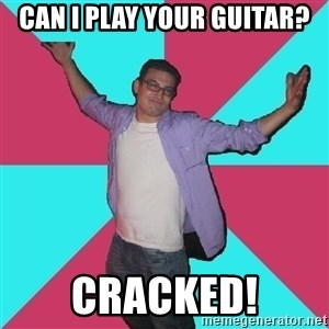 Douchebag Roommate - can i play your guitar? cracked!