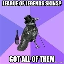 Heincrow - League of Legends Skins? Got all of them