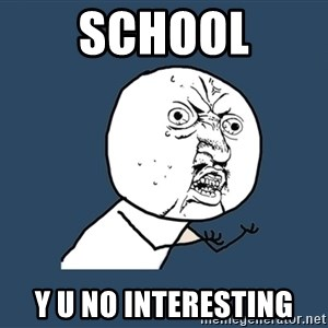Y U No - school y u no interesting