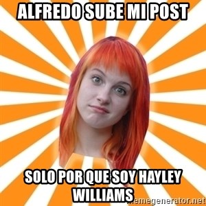 Hayley Williams - alfredo sube mi post solo por que soy hayley williams