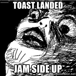 Extreme Rage Face - Toast landed jam side up