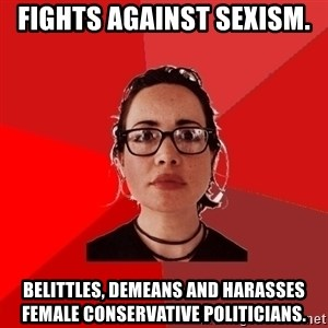 Liberal Douche Garofalo - Fights against sexism. belittles, demeans and harasses female conservative politicians.