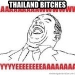 Aaaaww Yeah - thailand bitches