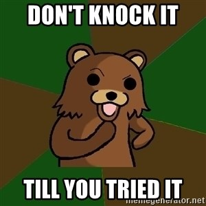 Pedobear - Don't knock it  till you tried it