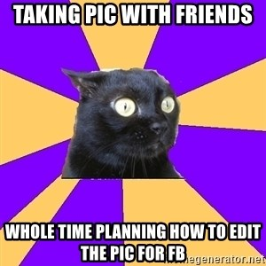 Anxiety Cat - TAKING PIC WITH FRIENDS WHOLE TIME PLANNING HOW TO EDIT THE PIC FOR FB