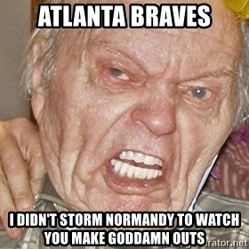 Grumpy Grandpa - atlanta braves i didn't storm normandy to watch you make goddamn outs