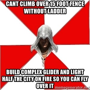 Assassins Creed Ezio - Cant climb over 15 foot fence without ladder build complex glider and light half the city on fire so you can fly over it