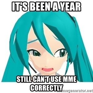 Stupid MMD Users Miku - IT'S BEEN a year still can't use mme correctly