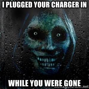 Uninvited house guest - I plugged your charger in while you were gone