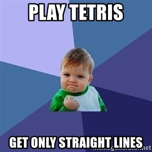 Success Kid - play tetris get only straight lines