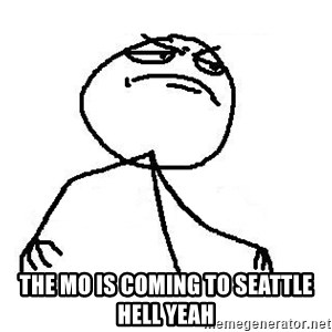 Fuck Yea - THe Mo is coming to SEattle Hell Yeah